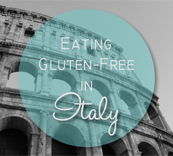 Tips for Eating Gluten-Free in Italy | www.grainchanger.com